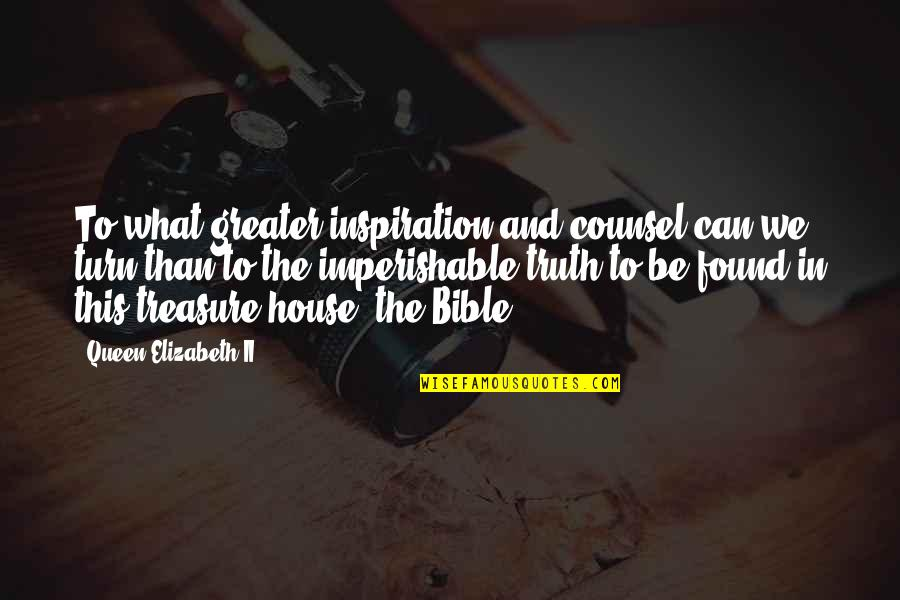 Truth In The Bible Quotes By Queen Elizabeth II: To what greater inspiration and counsel can we