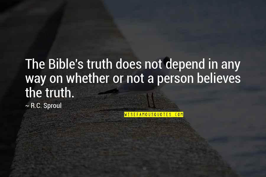 Truth In The Bible Quotes By R.C. Sproul: The Bible's truth does not depend in any