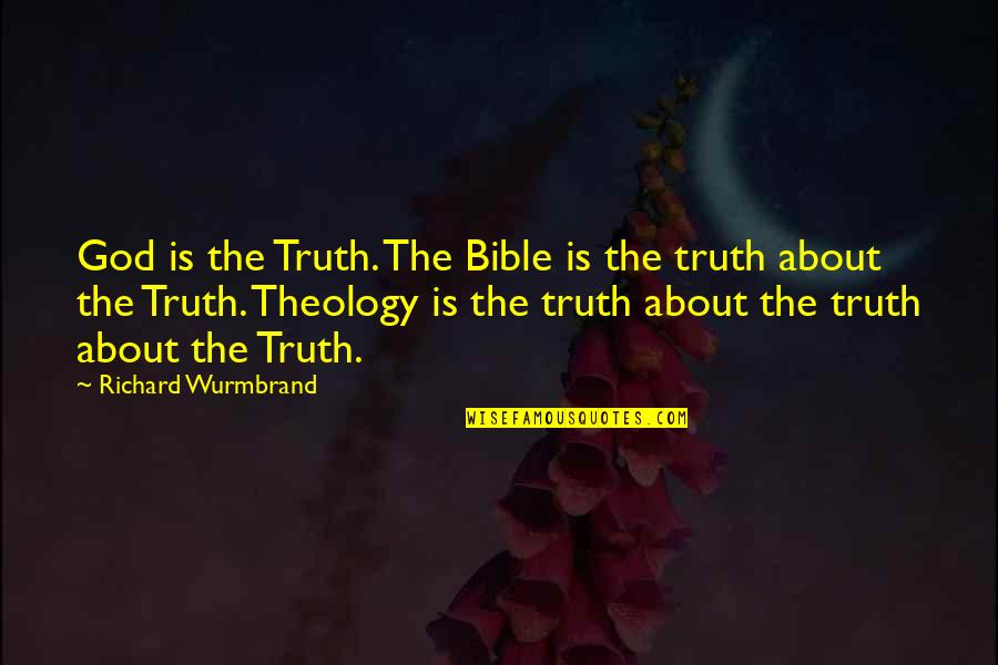 Truth In The Bible Quotes By Richard Wurmbrand: God is the Truth. The Bible is the