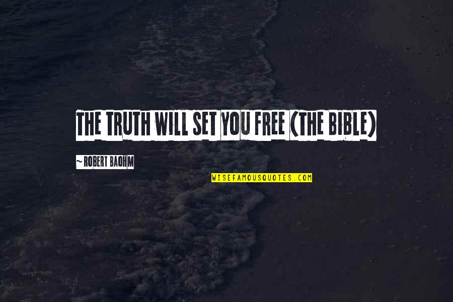 Truth In The Bible Quotes By Robert Baohm: The truth will set you free (The Bible)