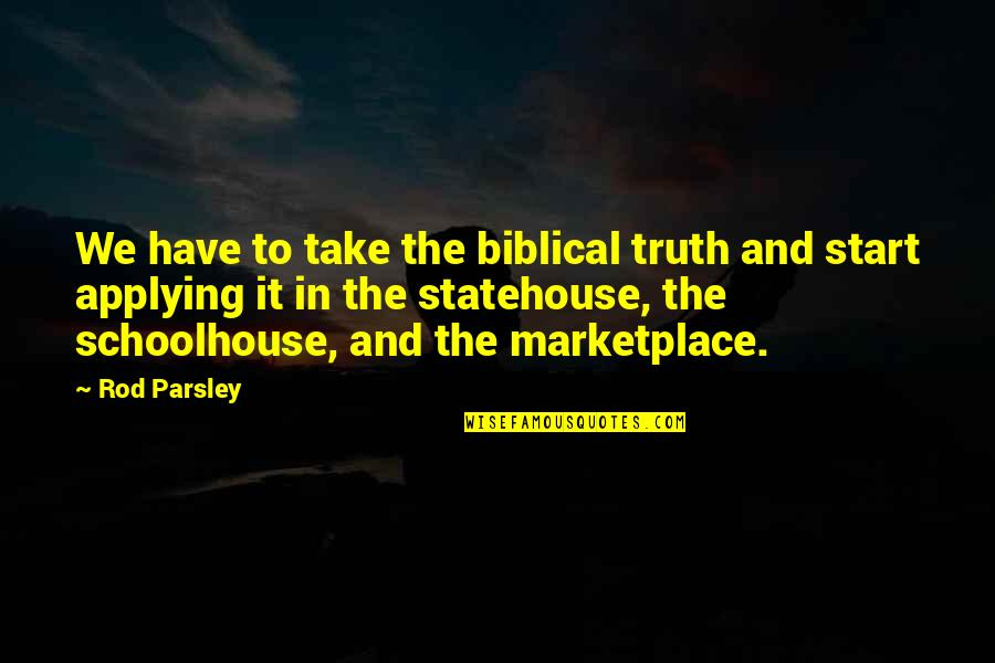 Truth In The Bible Quotes By Rod Parsley: We have to take the biblical truth and