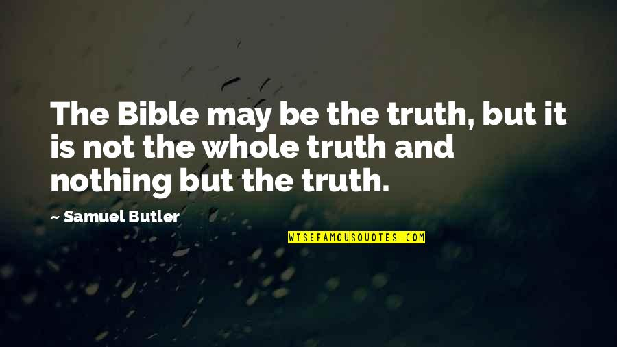 Truth In The Bible Quotes By Samuel Butler: The Bible may be the truth, but it