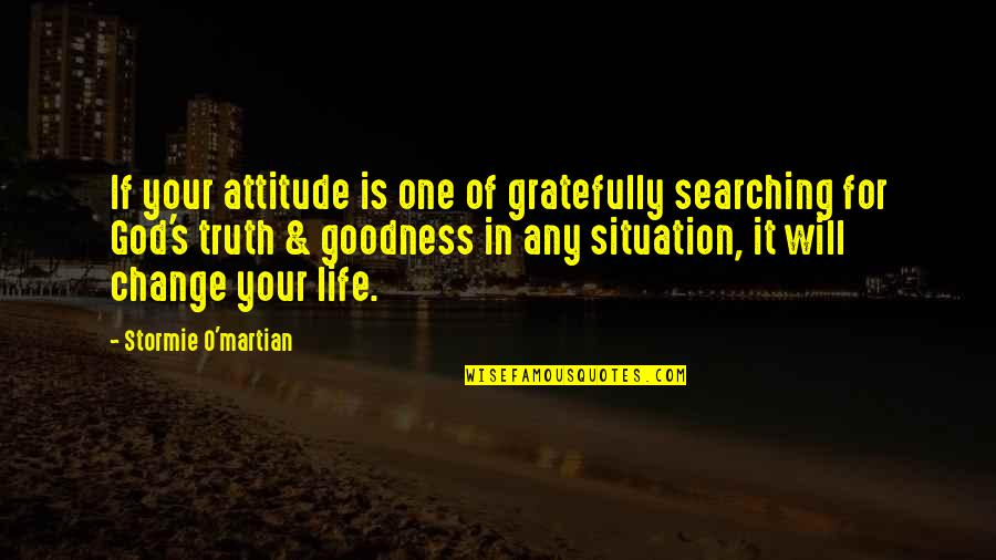 Truth In The Bible Quotes By Stormie O'martian: If your attitude is one of gratefully searching
