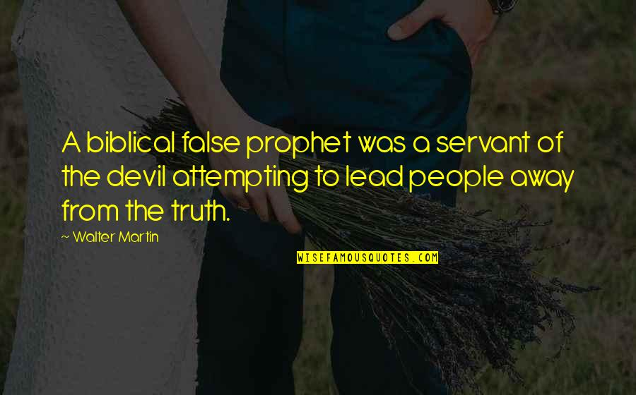 Truth In The Bible Quotes By Walter Martin: A biblical false prophet was a servant of