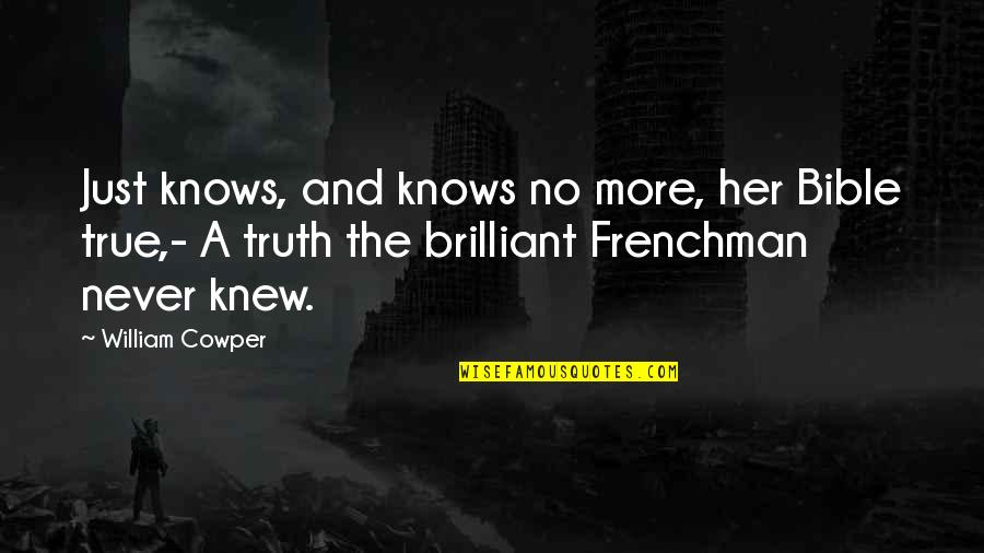 Truth In The Bible Quotes By William Cowper: Just knows, and knows no more, her Bible