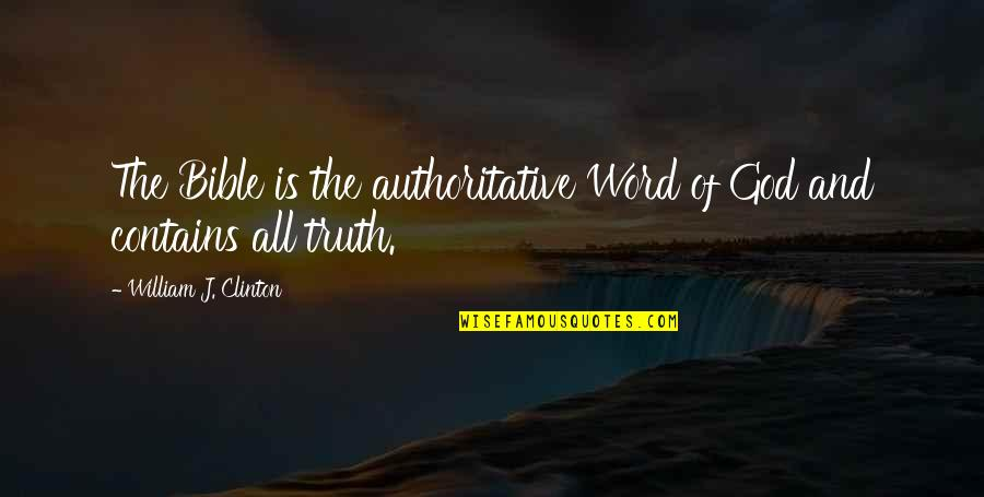 Truth In The Bible Quotes By William J. Clinton: The Bible is the authoritative Word of God