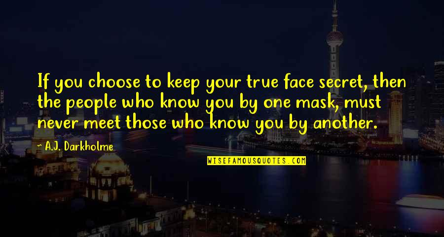 Truth Or Consequences Quotes By A.J. Darkholme: If you choose to keep your true face