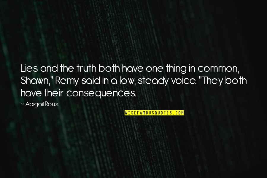 Truth Or Consequences Quotes By Abigail Roux: Lies and the truth both have one thing