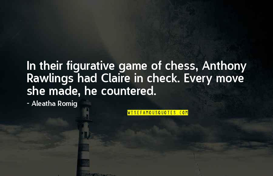 Truth Or Consequences Quotes By Aleatha Romig: In their figurative game of chess, Anthony Rawlings