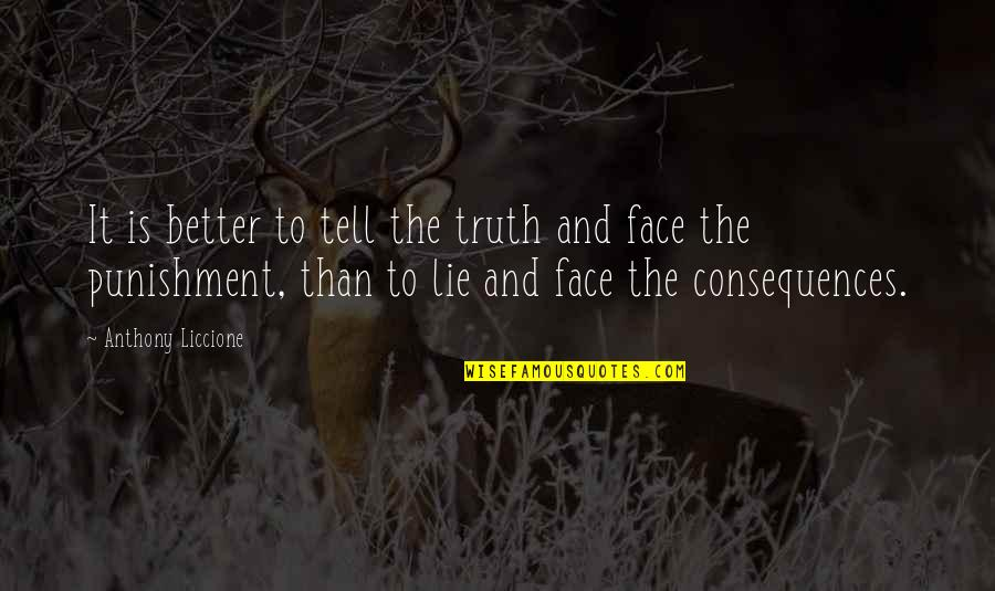 Truth Or Consequences Quotes By Anthony Liccione: It is better to tell the truth and