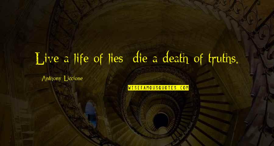 Truth Or Consequences Quotes By Anthony Liccione: Live a life of lies; die a death