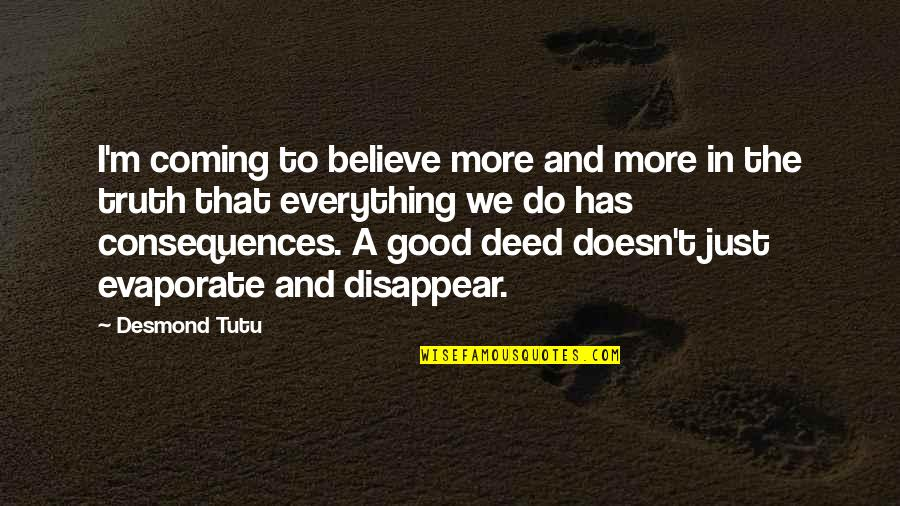 Truth Or Consequences Quotes By Desmond Tutu: I'm coming to believe more and more in