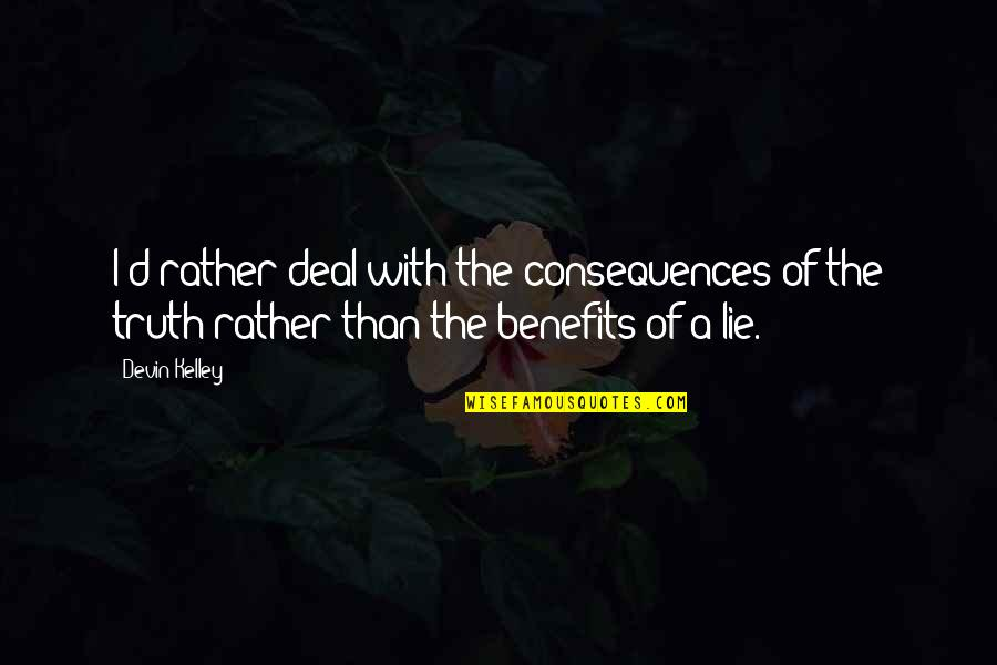 Truth Or Consequences Quotes By Devin Kelley: I'd rather deal with the consequences of the