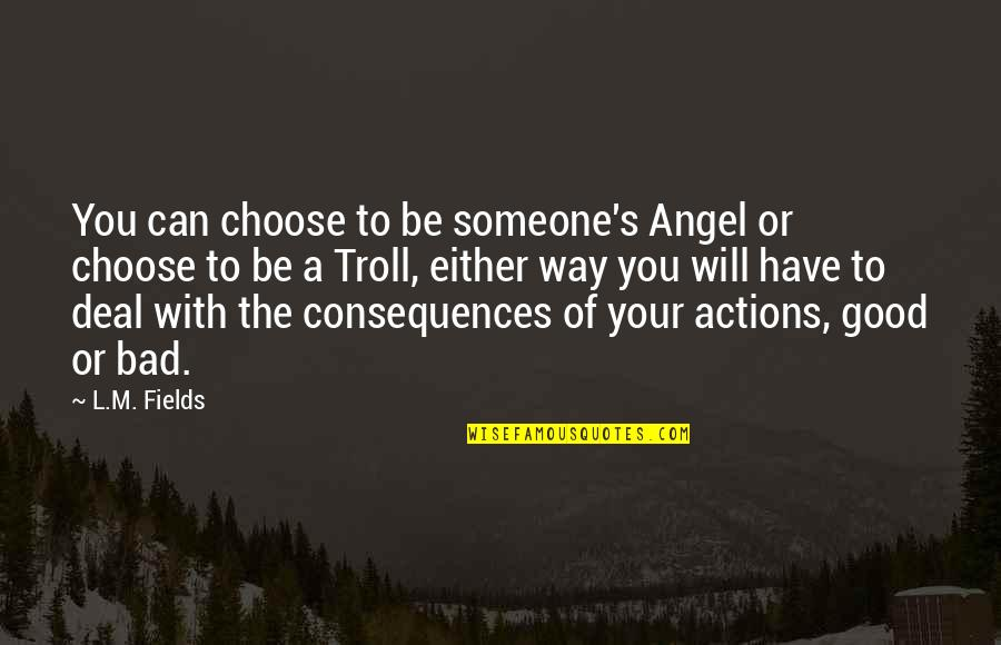 Truth Or Consequences Quotes By L.M. Fields: You can choose to be someone's Angel or