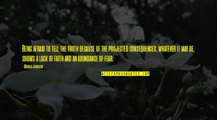 Truth Or Consequences Quotes By Monica Johnson: Being afraid to tell the truth because of