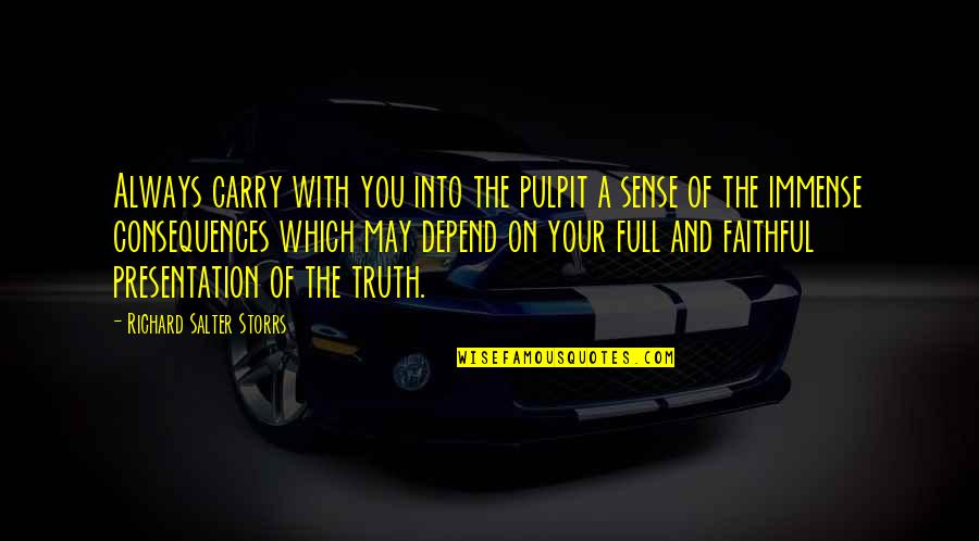 Truth Or Consequences Quotes By Richard Salter Storrs: Always carry with you into the pulpit a