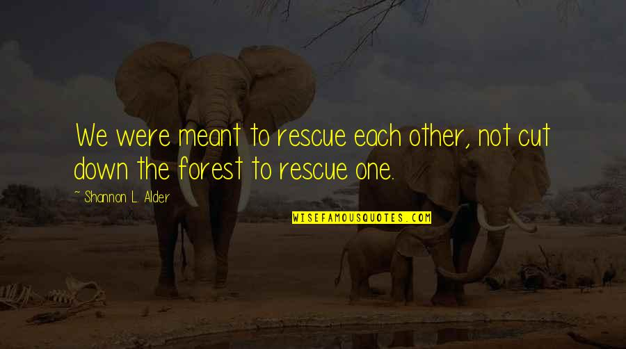 Truth Or Consequences Quotes By Shannon L. Alder: We were meant to rescue each other, not