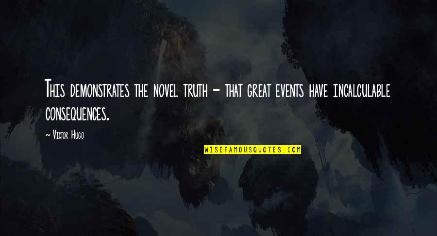 Truth Or Consequences Quotes By Victor Hugo: This demonstrates the novel truth - that great