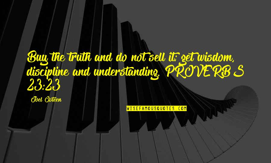 Truth Proverbs Quotes By Joel Osteen: Buy the truth and do not sell it;