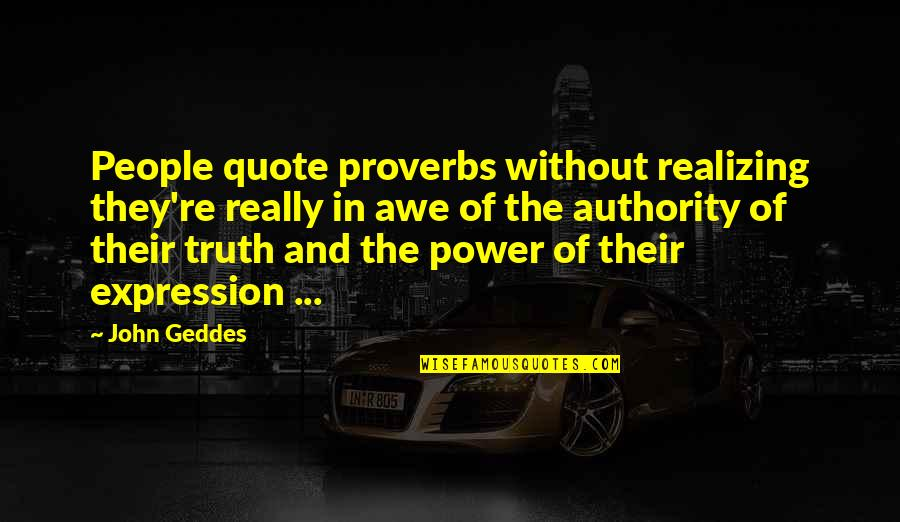 Truth Proverbs Quotes By John Geddes: People quote proverbs without realizing they're really in