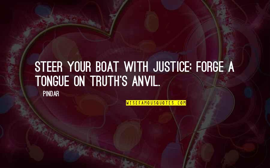 Truth Proverbs Quotes By Pindar: Steer your boat with justice: forge A tongue