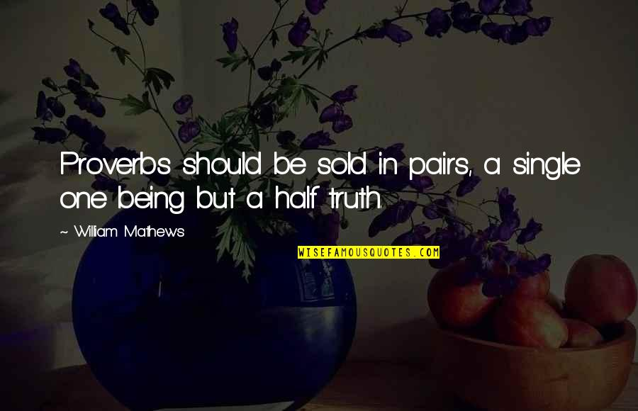 Truth Proverbs Quotes By William Mathews: Proverbs should be sold in pairs, a single