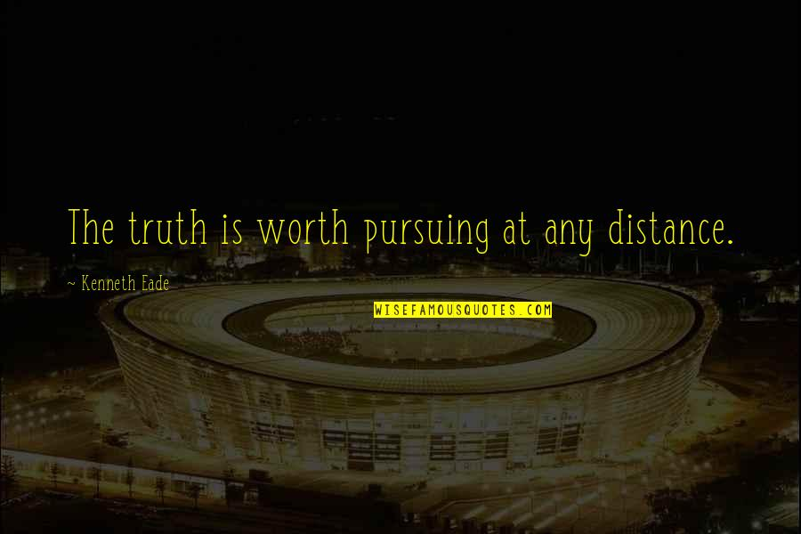Truthfullness Quotes By Kenneth Eade: The truth is worth pursuing at any distance.