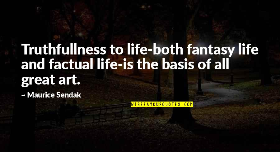 Truthfullness Quotes By Maurice Sendak: Truthfullness to life-both fantasy life and factual life-is