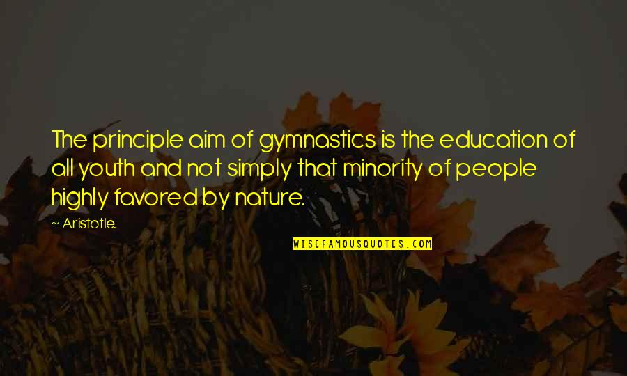 Trxye Song Quotes By Aristotle.: The principle aim of gymnastics is the education