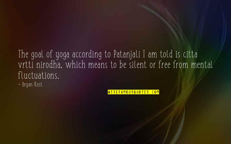 Trxye Song Quotes By Bryan Kest: The goal of yoga according to Patanjali I
