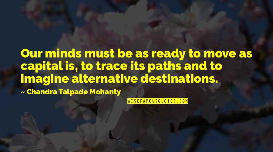 Trxye Song Quotes By Chandra Talpade Mohanty: Our minds must be as ready to move
