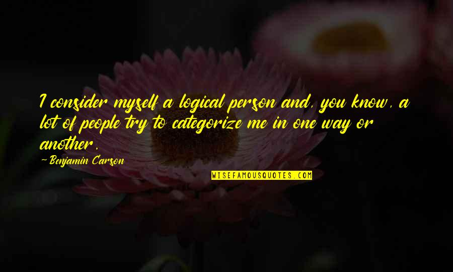 Try Another Way Quotes By Benjamin Carson: I consider myself a logical person and, you