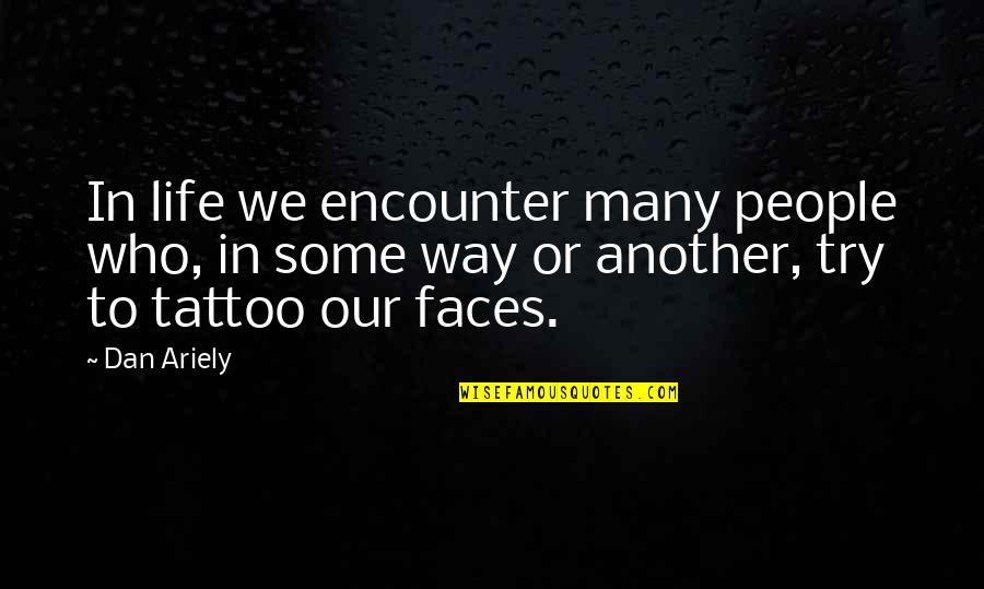 Try Another Way Quotes By Dan Ariely: In life we encounter many people who, in