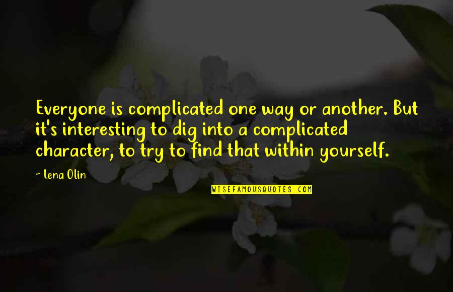 Try Another Way Quotes By Lena Olin: Everyone is complicated one way or another. But