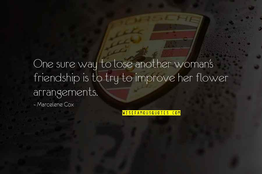 Try Another Way Quotes By Marcelene Cox: One sure way to lose another woman's friendship