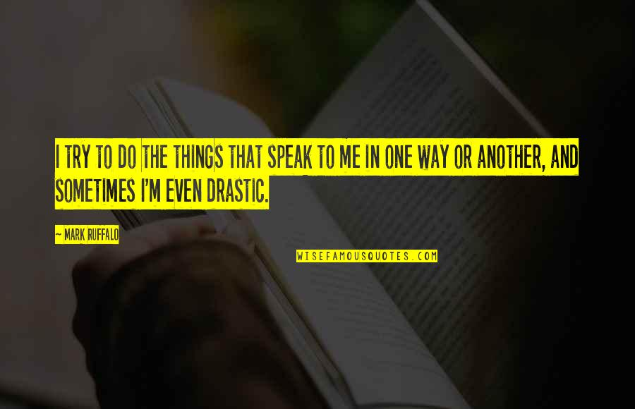 Try Another Way Quotes By Mark Ruffalo: I try to do the things that speak