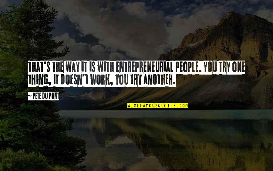 Try Another Way Quotes By Pete Du Pont: That's the way it is with entrepreneurial people.
