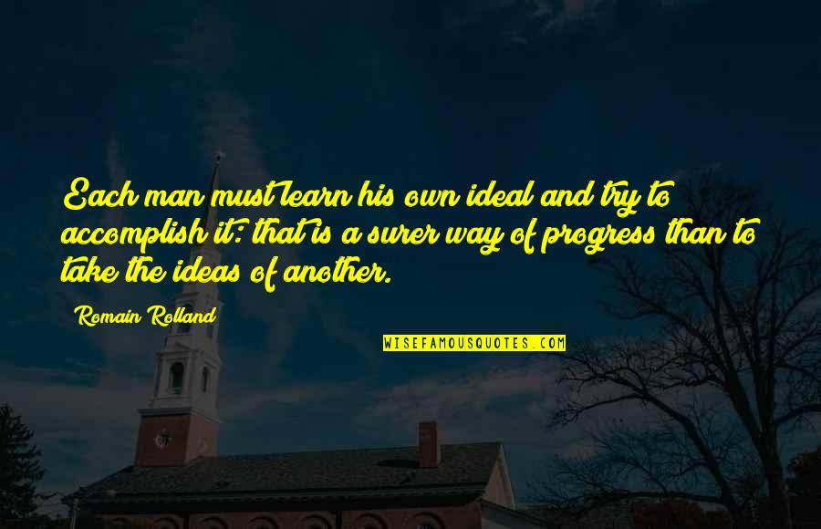 Try Another Way Quotes By Romain Rolland: Each man must learn his own ideal and