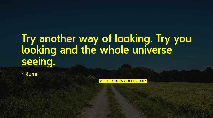 Try Another Way Quotes By Rumi: Try another way of looking. Try you looking