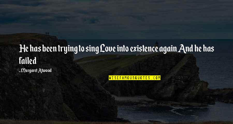 Trying Again In Love Quotes By Margaret Atwood: He has been trying to sing Love into
