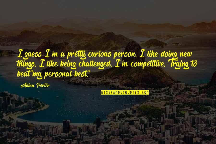 Trying New Things Quotes By Adina Porter: I guess I'm a pretty curious person. I