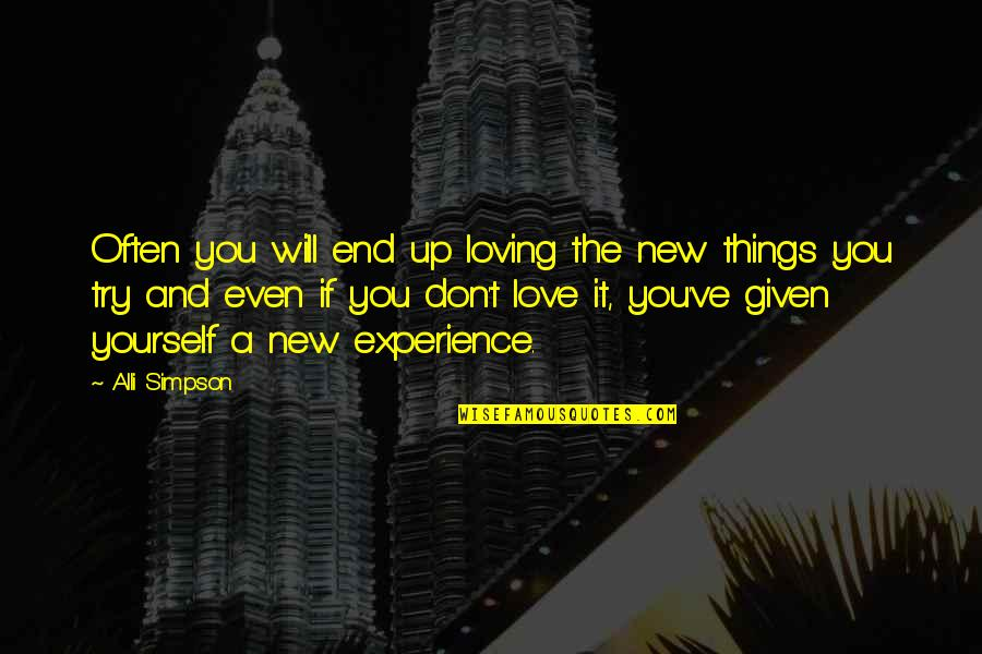 Trying New Things Quotes By Alli Simpson: Often you will end up loving the new