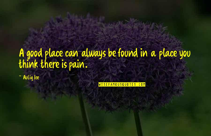 Trying New Things Quotes By Auliq Ice: A good place can always be found in