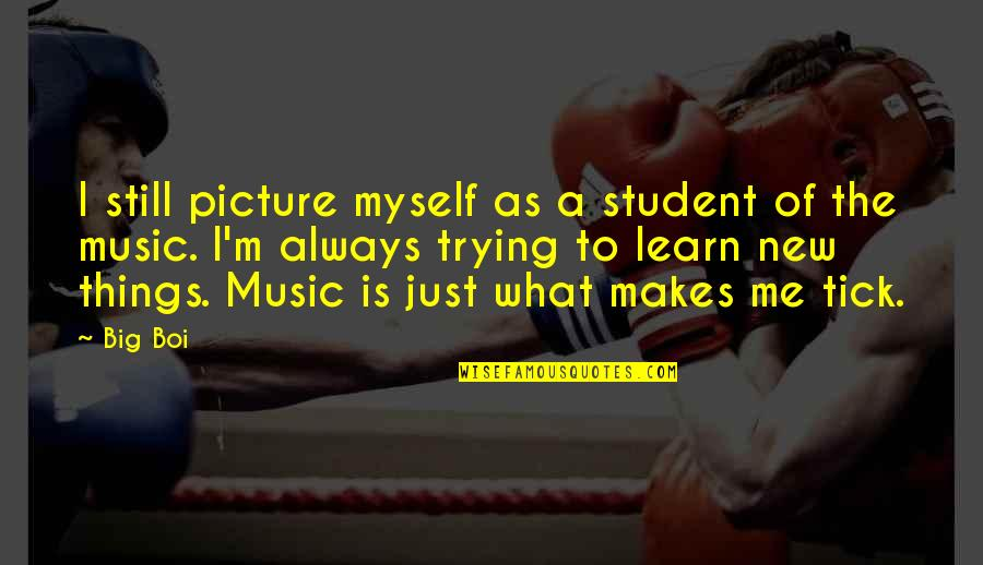 Trying New Things Quotes By Big Boi: I still picture myself as a student of