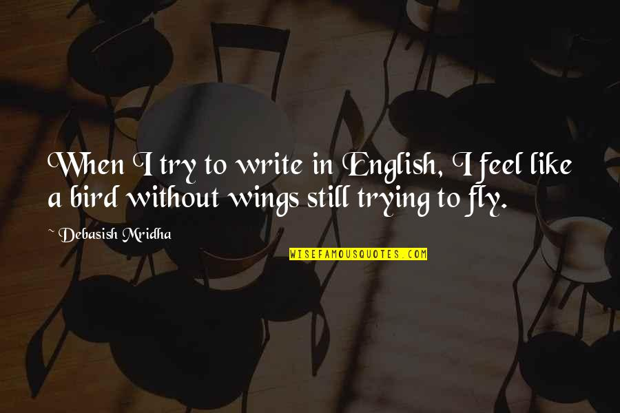 Trying New Things Quotes By Debasish Mridha: When I try to write in English, I