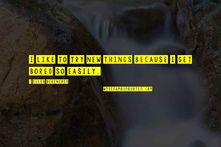 Trying New Things Quotes By Ellen DeGeneres: I like to try new things because I
