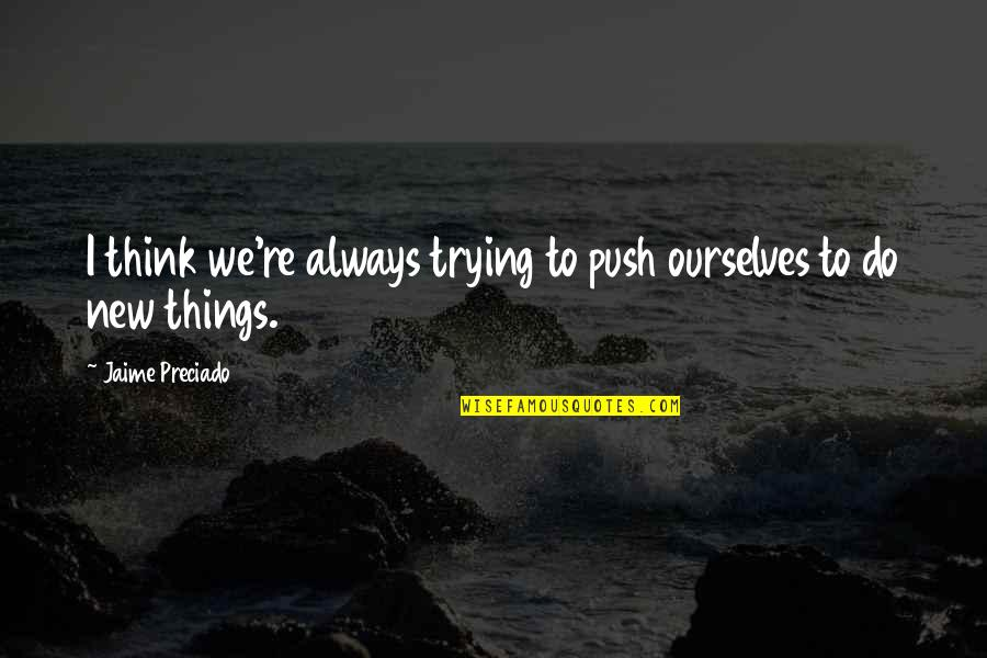 Trying New Things Quotes By Jaime Preciado: I think we're always trying to push ourselves