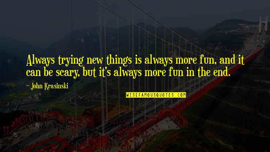 Trying New Things Quotes By John Krasinski: Always trying new things is always more fun,