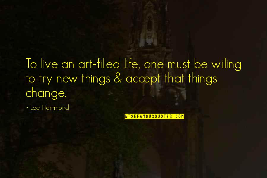 Trying New Things Quotes By Lee Hammond: To live an art-filled life, one must be