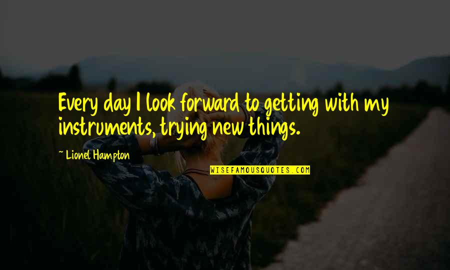 Trying New Things Quotes By Lionel Hampton: Every day I look forward to getting with
